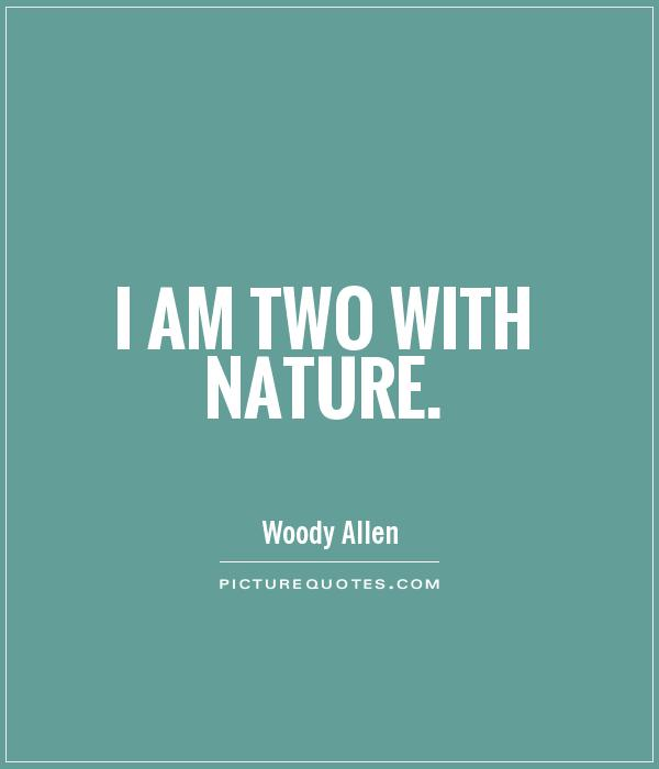 I am two with nature Picture Quote #1