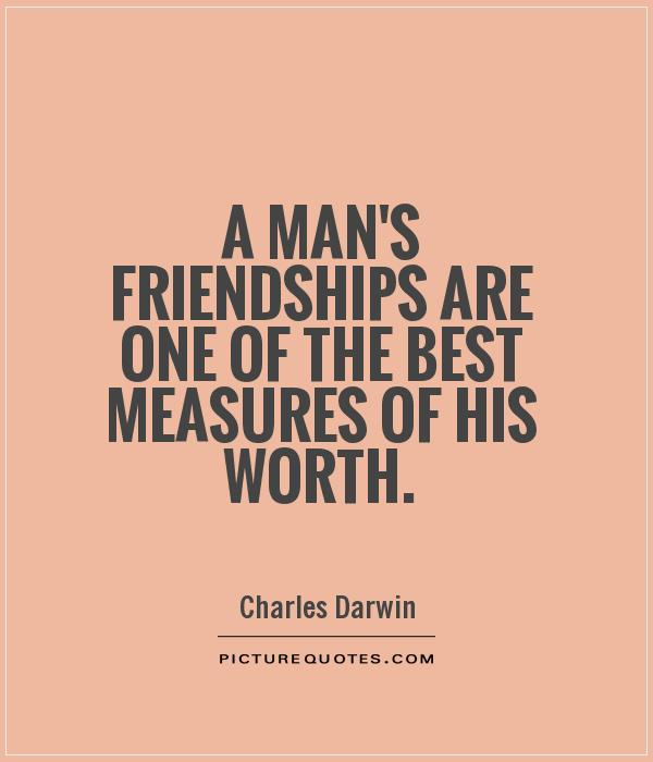 A man's friendships are one of the best measures of his worth Picture Quote #1
