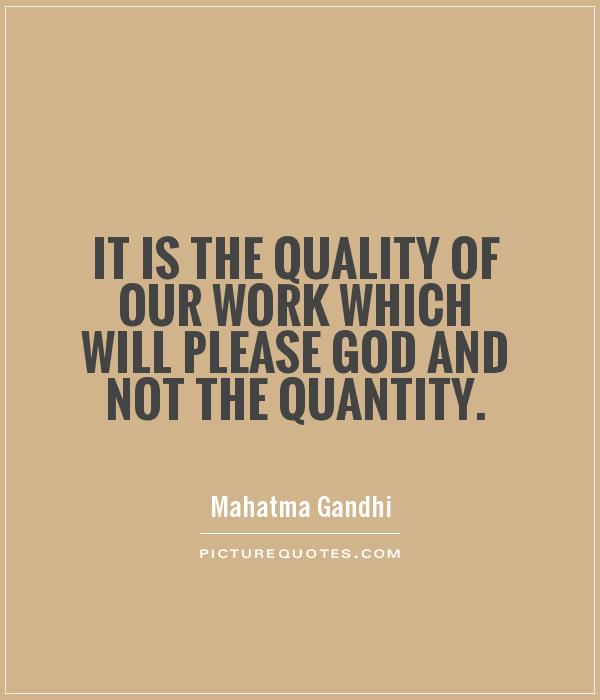 It is the quality of our work which will please God and not the quantity Picture Quote #1