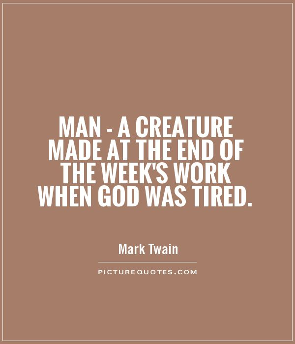 Man - a creature made at the end of the week's work when God was tired Picture Quote #1