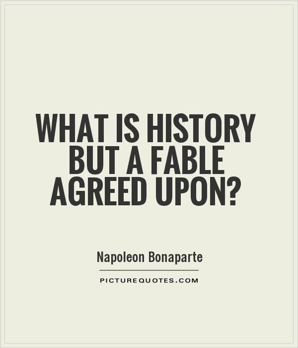 What is history but a fable agreed upon? Picture Quote #1