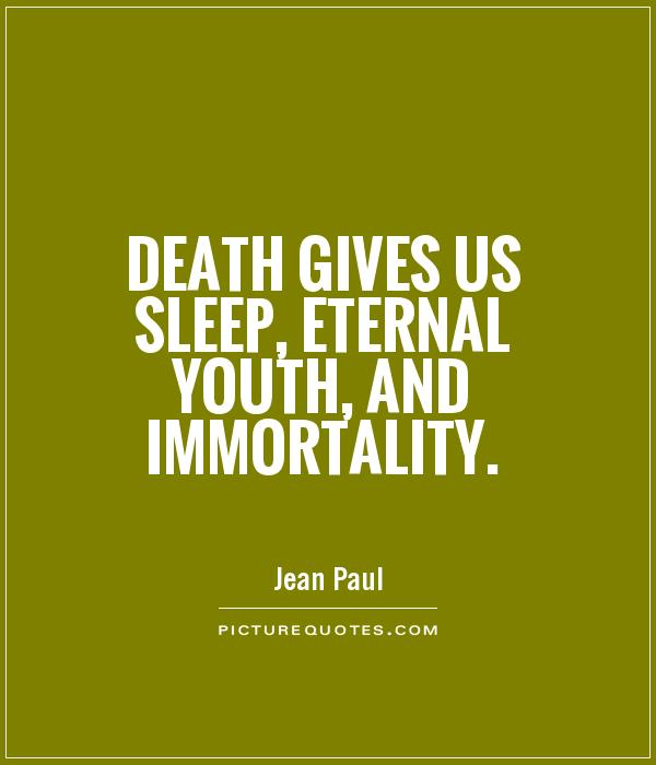 Death gives us sleep, eternal youth, and immortality Picture Quote #1