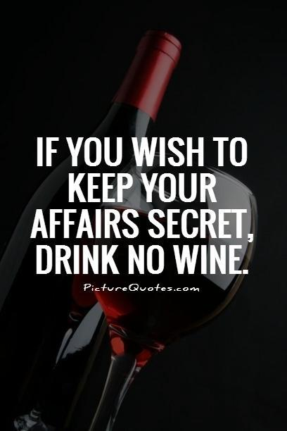 If you wish to keep your affairs secret, drink no wine Picture Quote #1