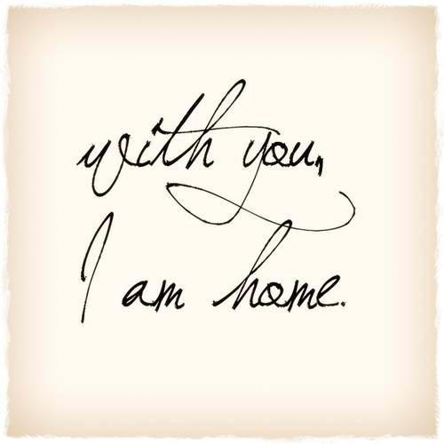 With you i am home Picture Quote #1