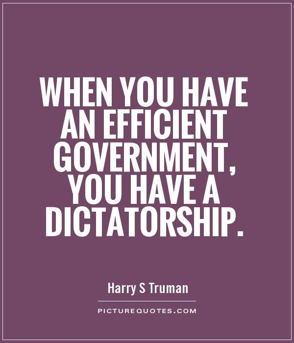 When you have an efficient government, you have a dictatorship Picture Quote #1