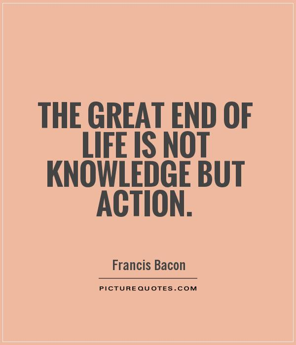 The great end of life is not knowledge but action Picture Quote #1