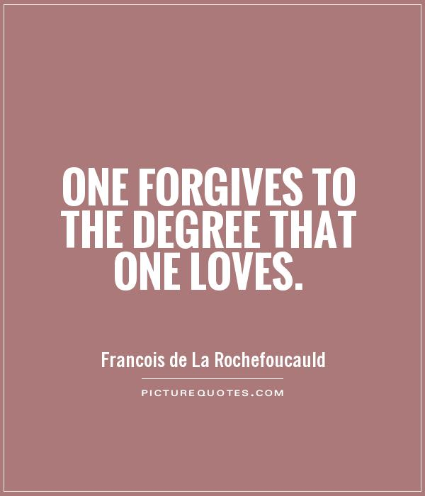 One forgives to the degree that one loves Picture Quote #1