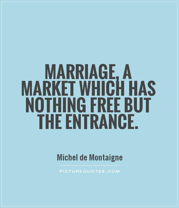 Marriage, a market which has nothing free but the entrance Picture Quote #1