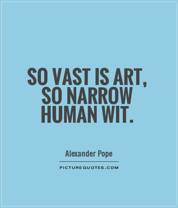So vast is art, so narrow human wit Picture Quote #1