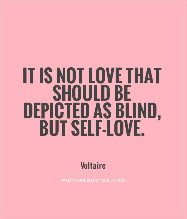 It is not love that should be depicted as blind, but self-love Picture Quote #1