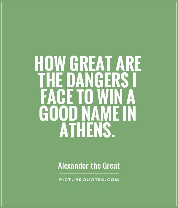 How great are the dangers I face to win a good name in Athens Picture Quote #1