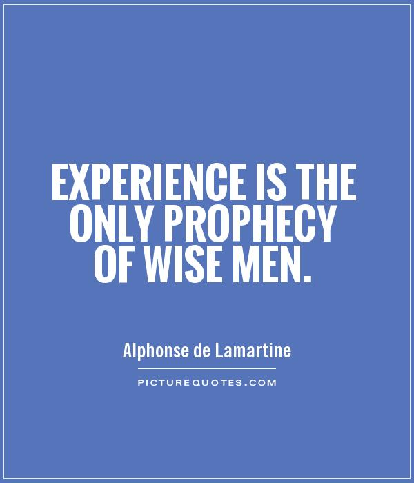 Experience is the only prophecy of wise men Picture Quote #1