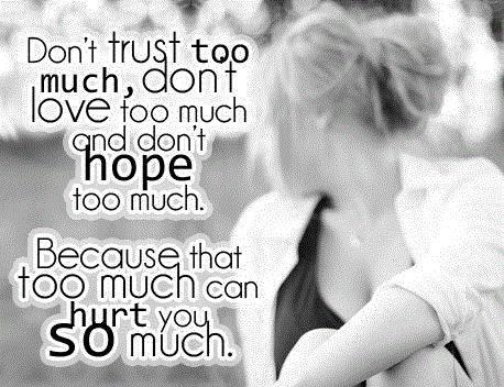 Don't trust too much, don't love too much and don't hope too much. Picture Quote #1