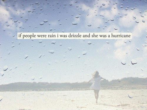 If people were rain i was drizzle and she was a hurricane Picture Quote #1