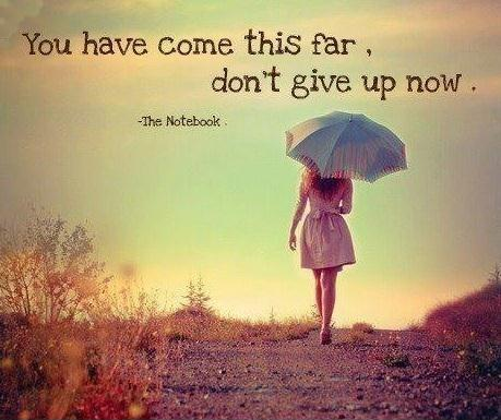 You have come this far, don't give up now Picture Quote #1