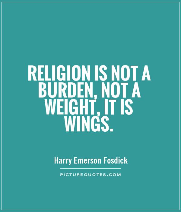 Religion is not a burden, not a weight, it is wings Picture Quote #1