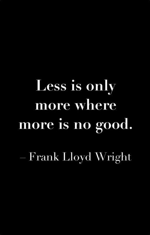 Less is only more where more is no good Picture Quote #2