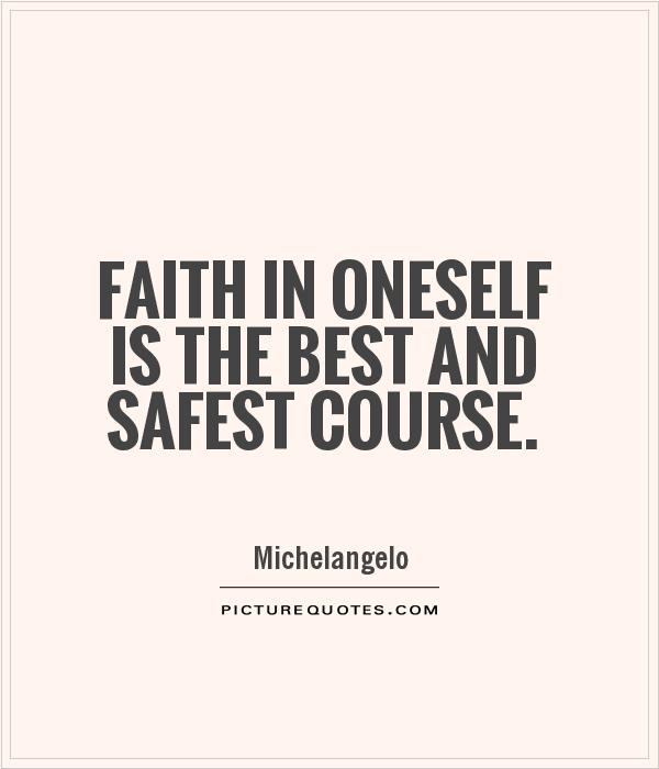 Faith in oneself is the best and safest course Picture Quote #1