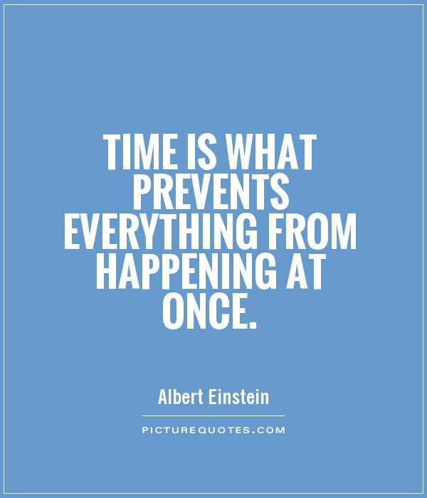 Time is what prevents everything from happening at once Picture Quote #1