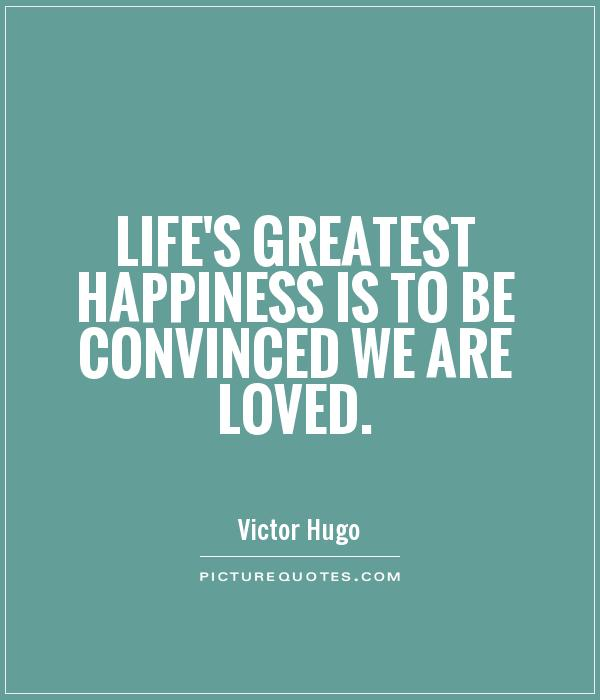Lifeu0027s Greatest Happiness Is To Be Convinced We Are Loved Picture Quote #1