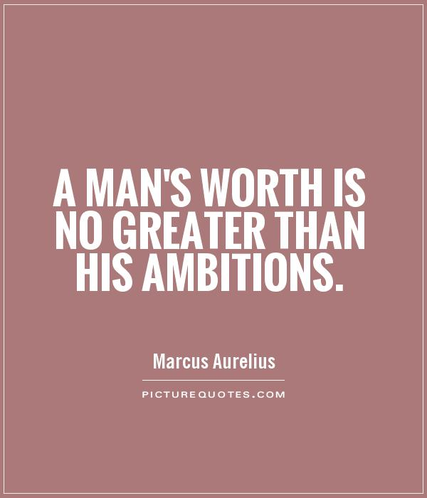 A man's worth is no greater than his ambitions Picture Quote #1