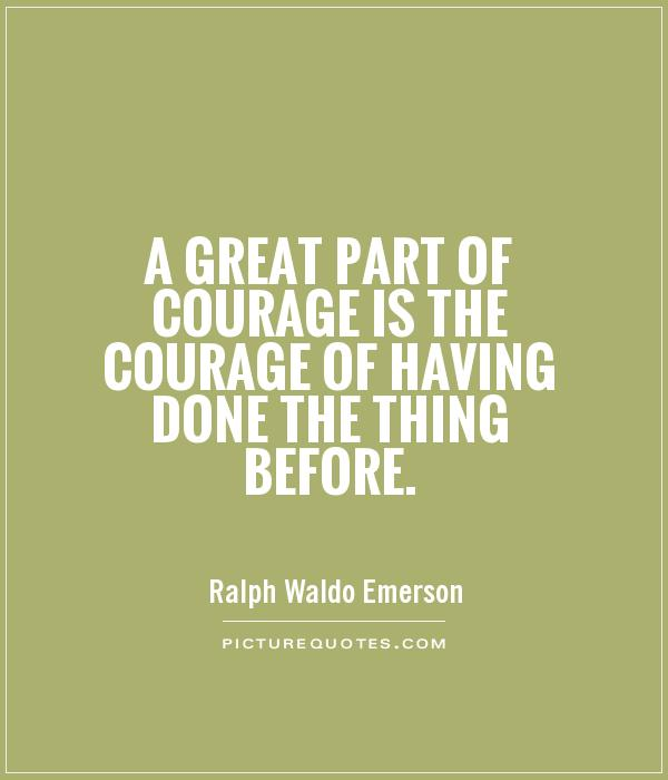 A great part of courage is the courage of having done the thing before Picture Quote #1