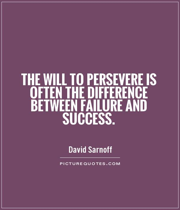 The will to persevere is often the difference between failure and success Picture Quote #1