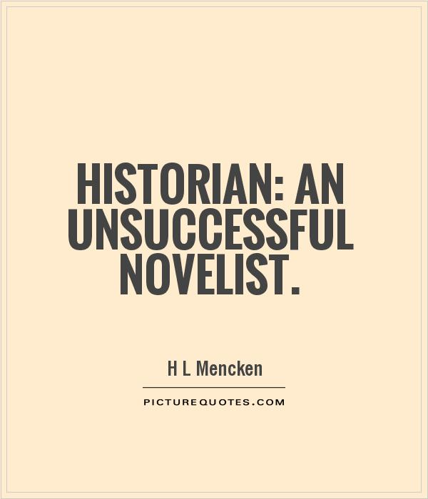 Historian: an unsuccessful novelist Picture Quote #1
