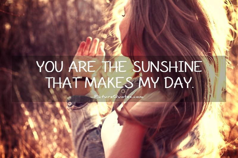 You are the sunshine that makes my day Picture Quote #1