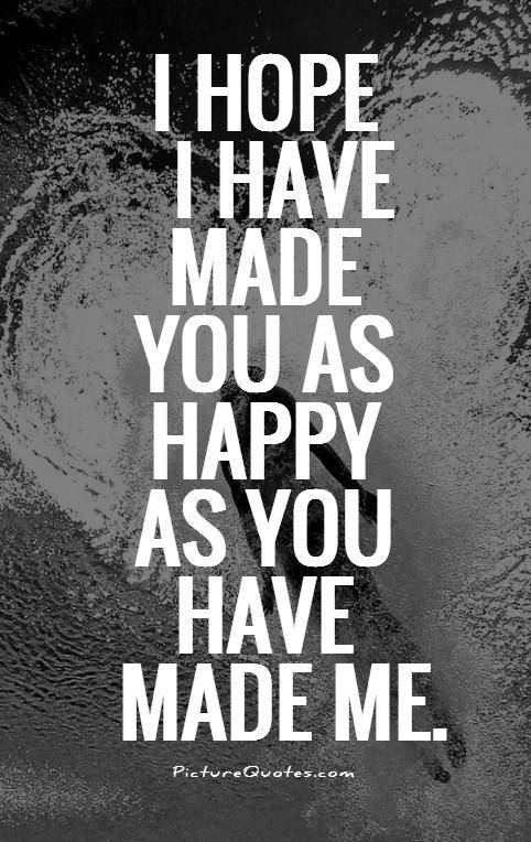 I hope i have made you as happy as you have made me Picture Quote #1