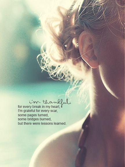 I'm thankful, for every break in my heart, I'm grateful, for every scar, some pages turned, some bridges burned, but there were lessons learned Picture Quote #1