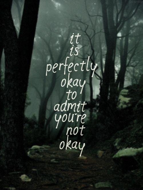 It is perfectly okay to admit you're not okay Picture Quote #1