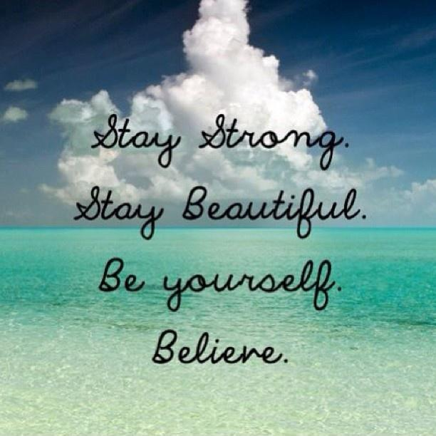 Stay strong. Stay beautiful. Be yourself. Believe Picture Quote #1