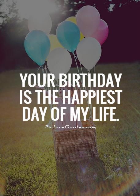 Your birthday is the happiest day of my life Picture Quote #1