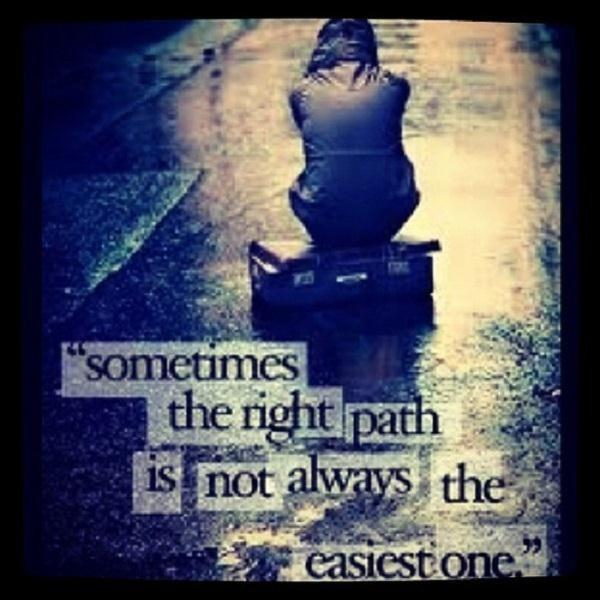 Sometimes the right path is not always the easiest one Picture Quote #1