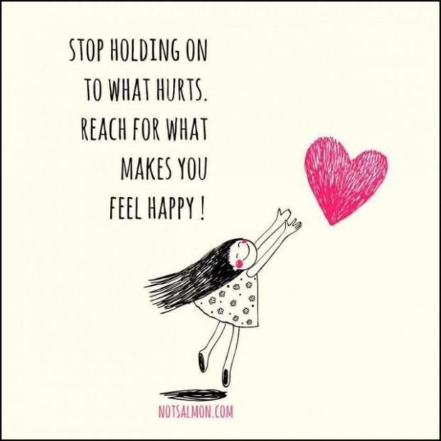 Stop holding onto what hurts. Reach for what makes you feel happy Picture Quote #1
