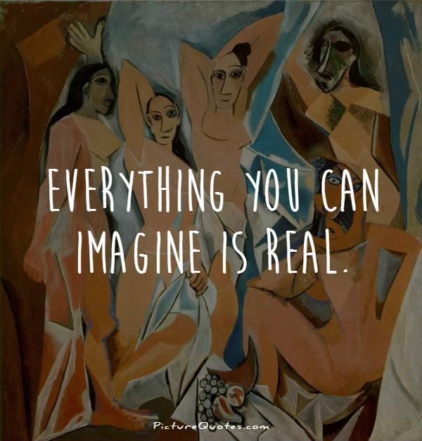 Everything you can imagine is real Picture Quote #1