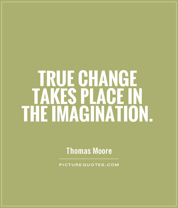 True change takes place in the imagination Picture Quote #1