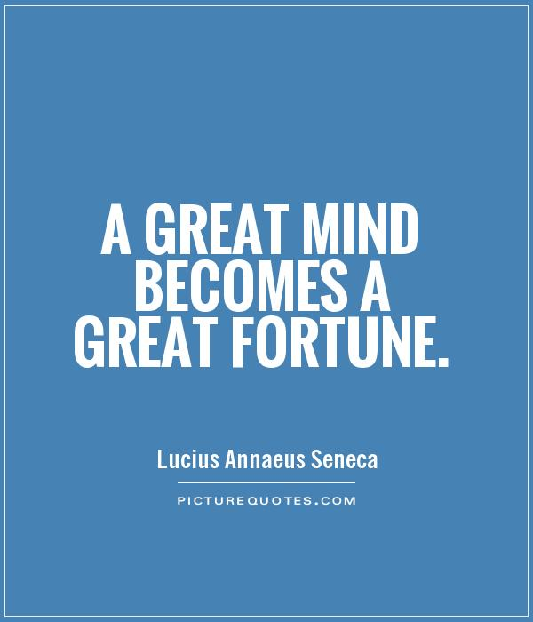 A great mind becomes a great fortune Picture Quote #1