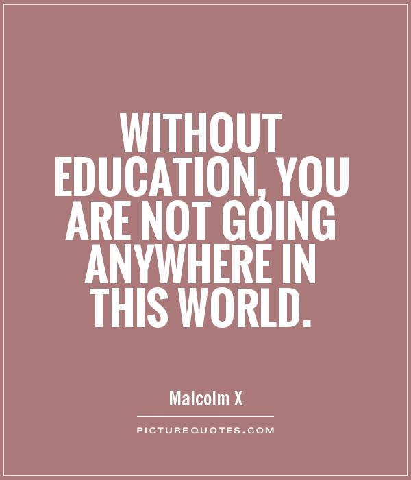 Without education, you are not going anywhere in this world Picture Quote #1