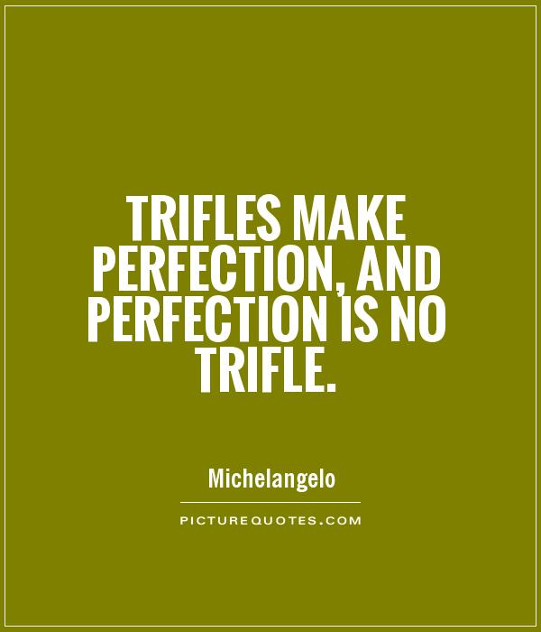 Trifles make perfection, and perfection is no trifle Picture Quote #1