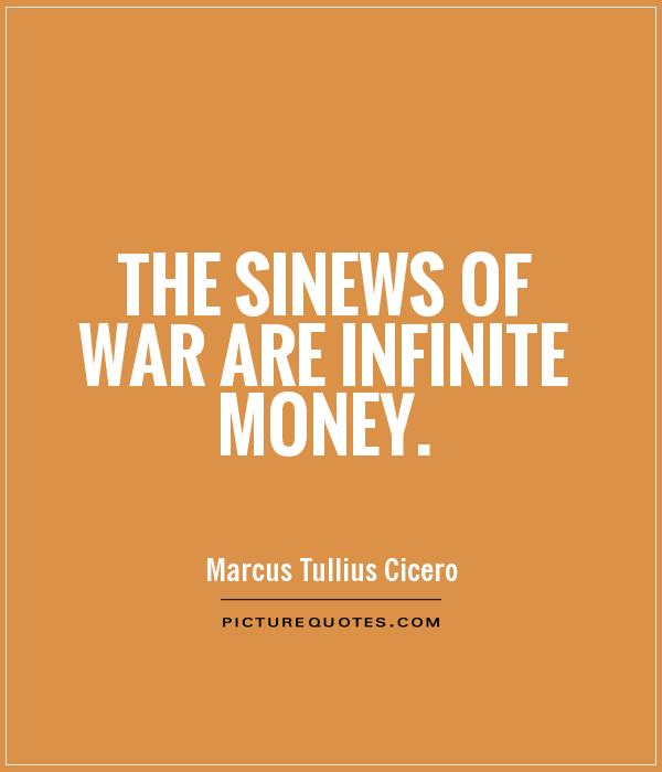 The sinews of war are infinite money Picture Quote #1