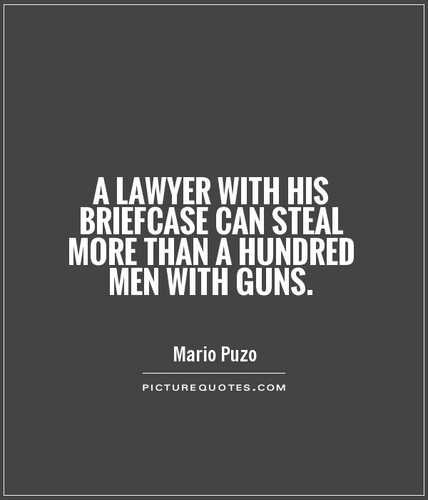 A lawyer with his briefcase can steal more than a hundred men with guns Picture Quote #1