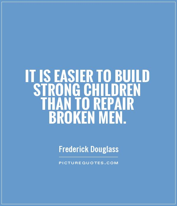 It is easier to build strong children than to repair broken men Picture Quote #1