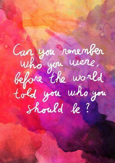 Can you remember who you were, before the world told you who you should be? Picture Quote #1