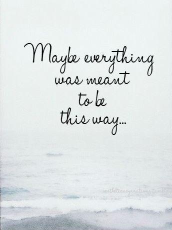 Maybe everything was meant to be this way Picture Quote #1