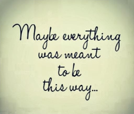 Maybe everything was meant to be this way Picture Quote #2