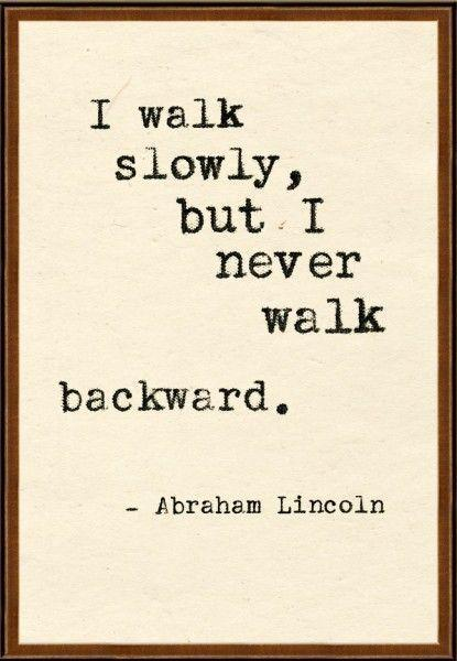 I walk slowly, but I never walk backward. Picture Quote #1