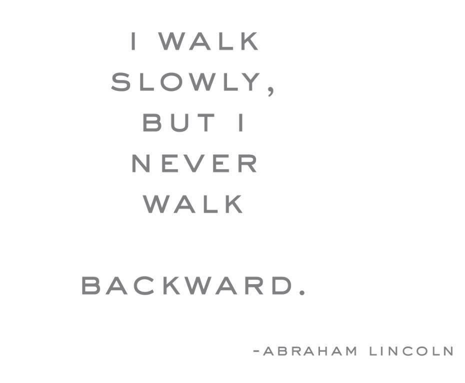 I walk slowly, but I never walk backward. Picture Quote #2
