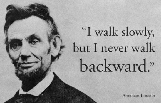 I walk slowly, but I never walk backward Picture Quote #3